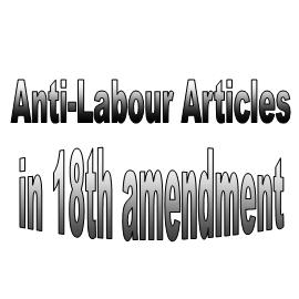 Labour unions criticises anti-labour articles in 18th Amendment