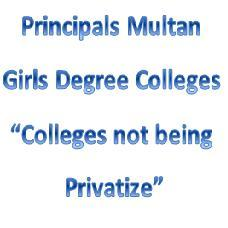 Principals Multan Girls Degree Colleges: Colleges not being privatize