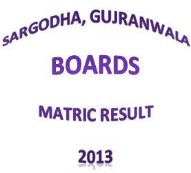 BISE Gujranwala, Sargodha Matric Result 2013