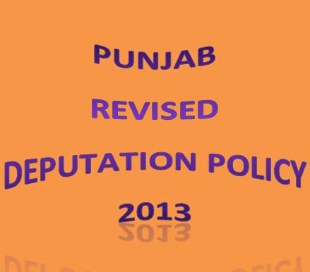 PUNJAB GOVT REVISED DEPUTATION POLICY 2013