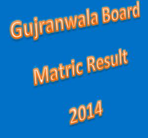 Gujranwala Board Matric Result 2014