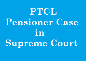 PTCL Pensioner Case in Supreme Court 18-2-2016