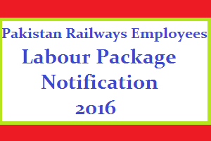 Pakistan Railways Employees Labour Package Notification 2016