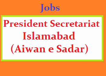 Jobs/Vacancies in President Secretariat Islamabad (Aiwan e Sadar)