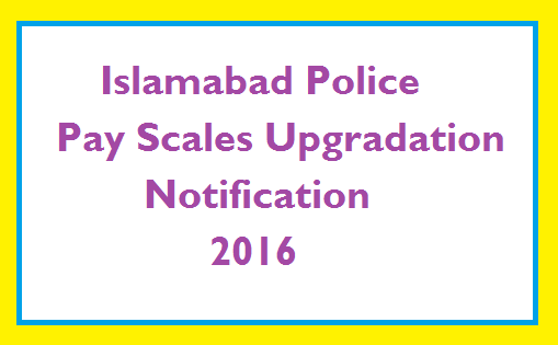 Islamabad Police Scales Upgradation Notification Issued – Breaking