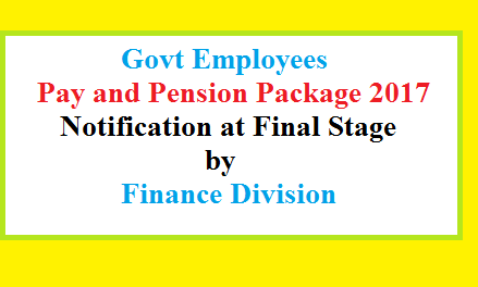 Govt Employees Pay and Pension Package Notification 2017 at Final Stage – Issuance Expected before Eid-ul-Fitr