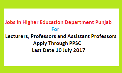 Lecturers & Professors Jobs in Punjab Govt Colleges Advertisement – Last Date 10 July 2017