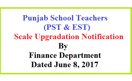 Punjab School Teachers Scale Upgradation Notification Issued By Finance Department Dated 08-06-2017