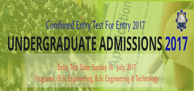 UET Combined Entry Test for Entry 2017 - Undergraduate Admissions 2017 - Entry Test Date Sunday 16 July 2017 - Programs BSc Engineering, BSc Engineering and Technology