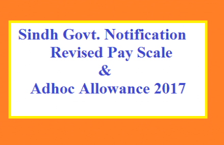 Sindh Govt Notification Revised Pay Scale and Allowances (Salary Increase) 2017