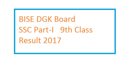 BISE DGK Board SSC Part-I 9th Class Result 2017