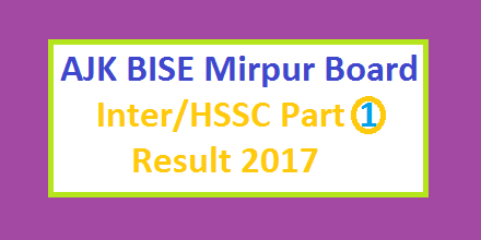 BISE AJK Mirpur Board Inter HSSC Part I Result 2017 Online and Toppers List