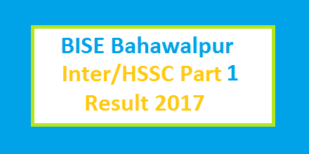 BISE Bahawalpur (Bwp) Board Inter HSSC Part I Result 2017 Online and Toppers List