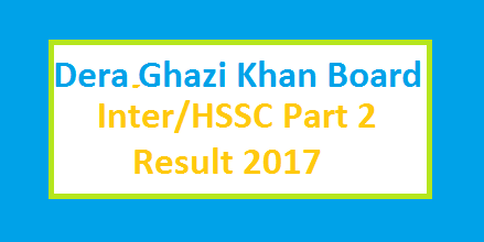 BISE DGK Board 1st Year / HSSC Part 1 / FA FSc Result 2017