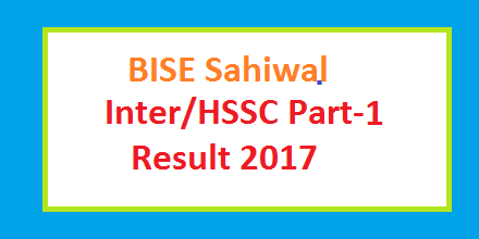 BISE Sahiwal Board Inter HSSC Part I Result 2017 Online and Toppers List
