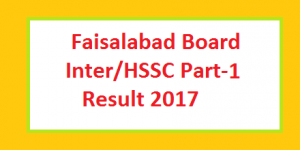 Faisalabad Board Inter HSSC Part I Result 2017 Online and Toppers List