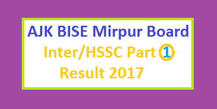Mirpur Board AJKBISE HSSC/Inter Part I/1st Year Result 2017 Online Today
