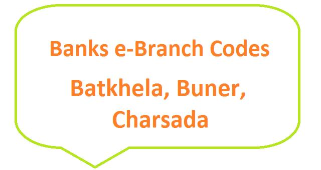 Banks e-Branch Codes Batkhela, Buner, Charsadda for Fresh Notes 2019