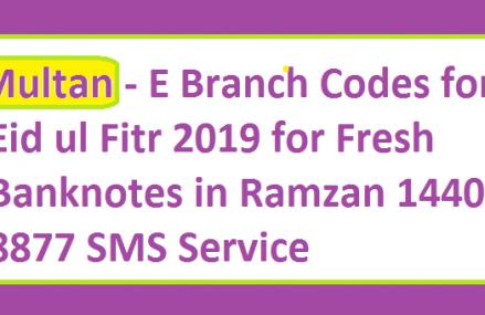 Multan – E Branch Codes Ids  Eid ul Fitr 2019 Fresh Banknotes Ramzan 1440, 8877 SMS Service